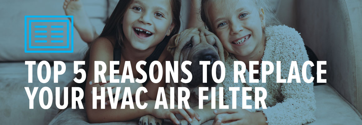 Top 5 Reasons to Replace Your HVAC Air Filter