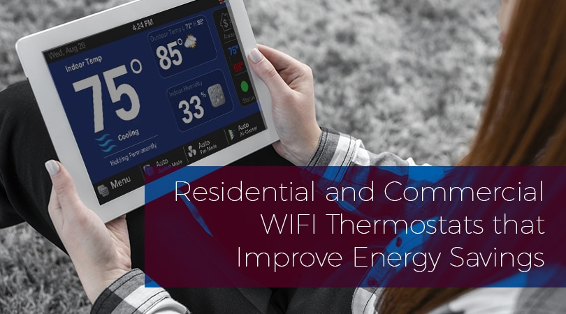 Residential and Commercial WIFI Thermostats that Improve Energy Savings