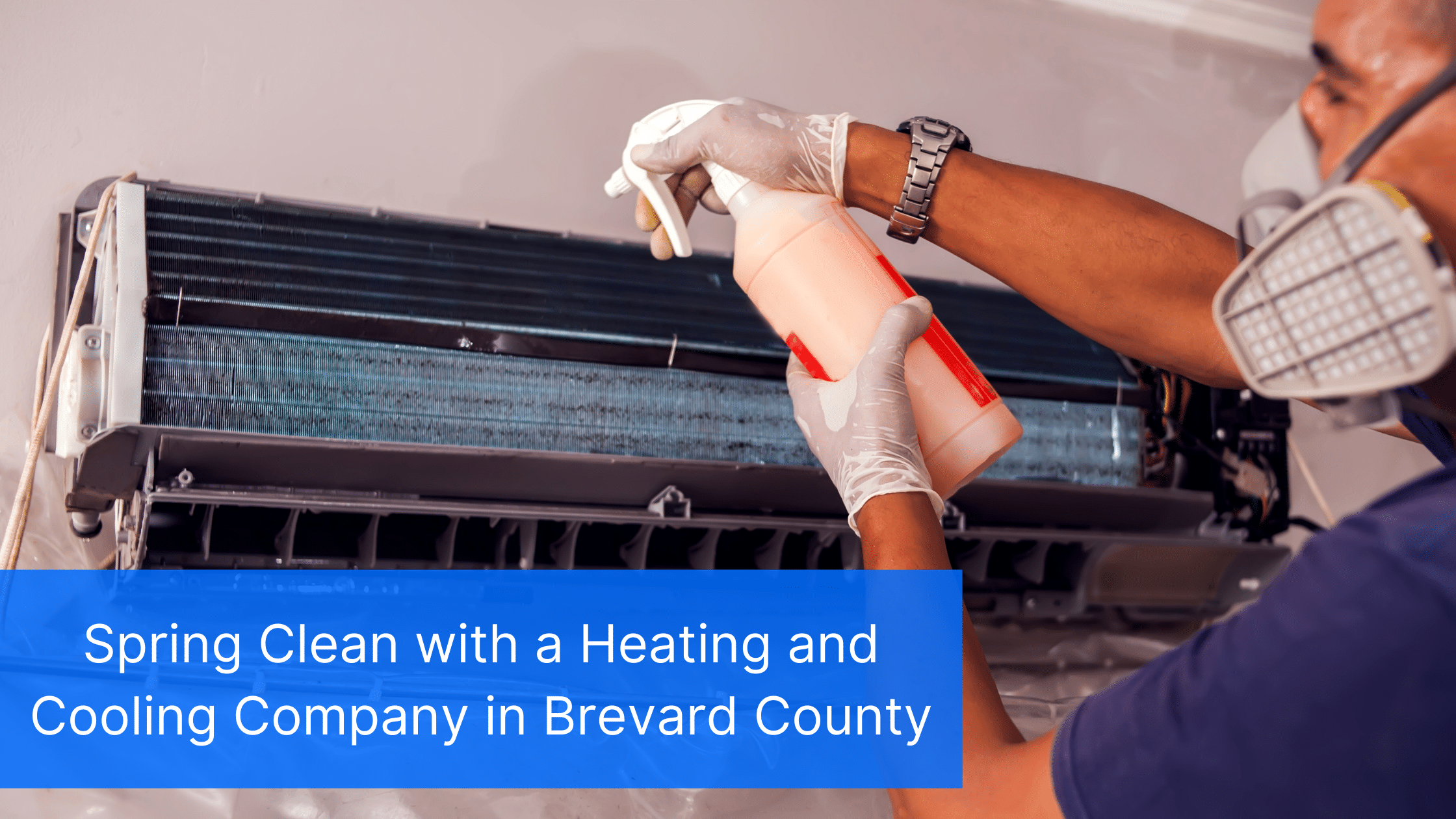 Spring Clean with a Heating and Cooling Company in Brevard County