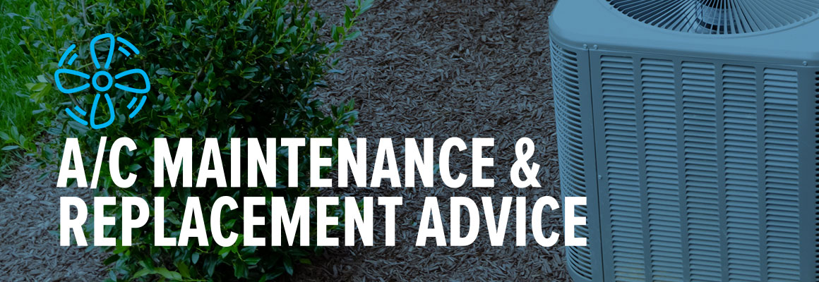 Air conditioning maintenance and replacement advice