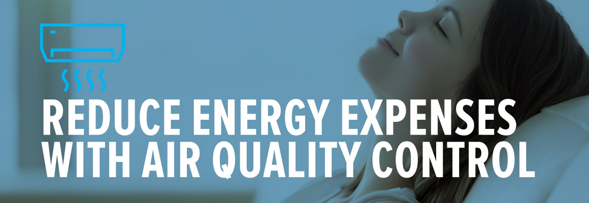 Reduce Energy Expenses with Indoor Air Quality Control